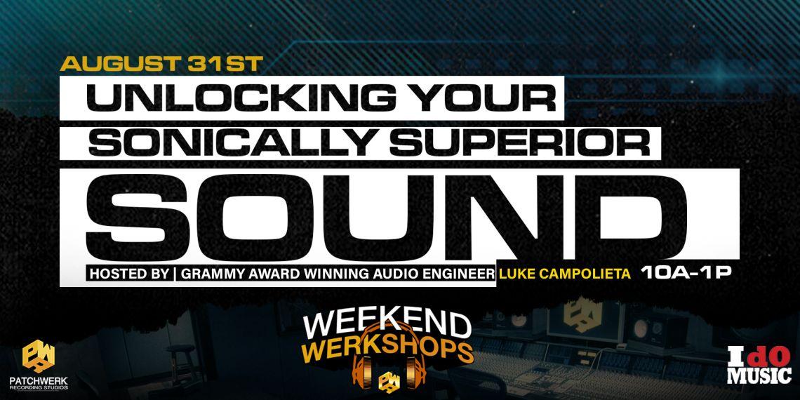 Weekend Werkshop: Unlocking A Sonically Superior Sound